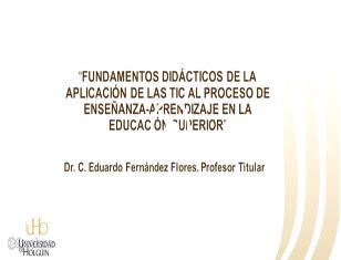 Fundamentos didácticos de la aplicación de las TIC al Proceso de Enseñanza Aprendizaje en la Educación Superior